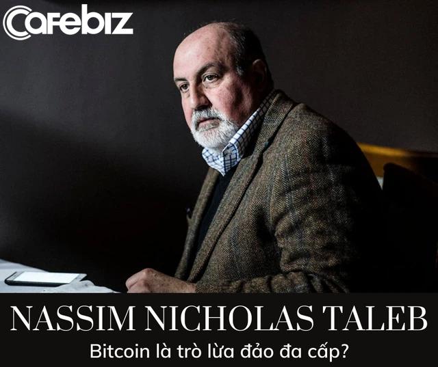 Tác giả thuật ngữ Thiên nga đen gọi Bitcoin là một trò lừa đảo đa cấp, khuyên mua bất động hơn là tiền số - Ảnh 2.