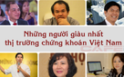 [Hồ sơ] Top 10 người giàu nhất TTCK Việt Nam: Cần ít nhất 1.800 tỷ để gia nhập
