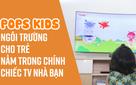 Pops Kids - ngôi trường cho bé ngay trong TV
