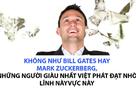 Bill Gates hay Mark Zuckerberg trở thành tỷ phú nhờ công nghệ, những người giàu nhất Việt Nam phát đạt nhờ... đất