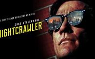 [Phim hay] Nightcrawler: Theo chân kẻ săn tin đen đến với những vụ án kinh hoàng
