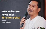 MC Phan Anh: Thực phẩm sạch hay là chết? Tôi chọn sống!