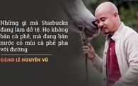 Chê Starbucks là 'nước có mùi cà phê' nhưng ông Đặng Lê Nguyên Vũ phải học tập Howard Schultz 'dài dài'