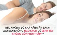 Lời khuyên giúp bạn thức tỉnh: ĂN SẠCH thôi chưa đủ, hãy NGỦ SẠCH để ngừa mọi bệnh tật