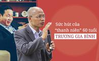 """Sức hút của """"thanh niên"""" 60 tuổi Trương Gia Bình"""