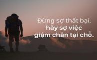 Những người thất bại đau nhất cũng là những người thành công nhất, đừng sợ thất bại vì nó mới là cánh cửa dẫn tới thành công