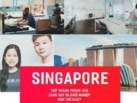 [Magazine] Từ một quốc gia tẻ nhạt, Singapore đã trở thành công viên startup kỳ thú như thế nào