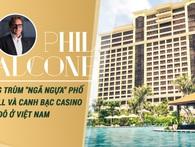 """Phil Falcone - Ông trùm """"ngã ngựa"""" phố Wall và canh bạc tỷ đô ở Việt Nam"""