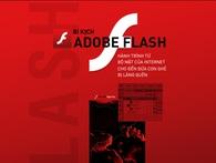 [Magazine] Bi kịch Adobe Flash - hành trình từ bộ mặt của Internet cho đến đứa con ghẻ bị lãng quên