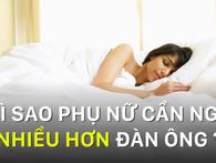 Đừng phàn nàn khi phụ nữ ngủ nướng, họ cần ngủ nhiều hơn đàn ông đấy