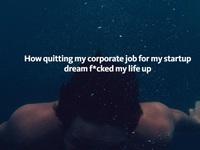 Bỏ việc công ty lớn hăm hở khởi nghiệp, tôi phát hiện ra mình đúng là một gã đần