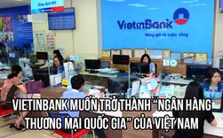Chủ tịch Lê Đức Thọ: Vietinbank muốn trở thành Ngân hàng thương mại quốc gia của Việt Nam