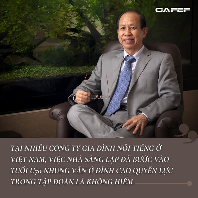 Vì sao đã U70 mà 'lão đại' ở các công ty gia đình nổi tiếng nhất Việt Nam chưa nghỉ hưu?  - Ảnh 2.