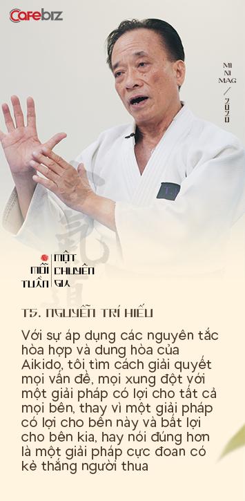 TS. Nguyễn Trí Hiếu: Aikido và thiền định giúp tôi bình tĩnh đối phó với nhiều hiểm nguy cuộc đời và giải quyết các xung đột kinh doanh trong ôn hoà - Ảnh 7.