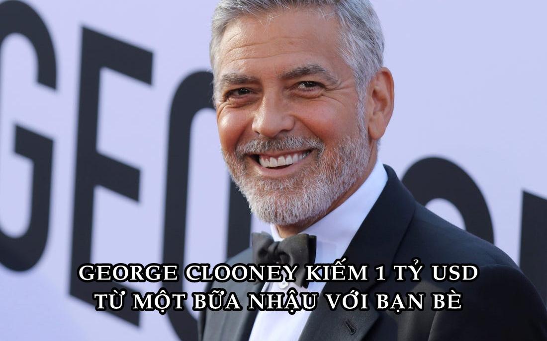 Cách tài tử George Clooney kiếm được 1 tỷ USD từ một cuộc 'nhậu' với bạn bè