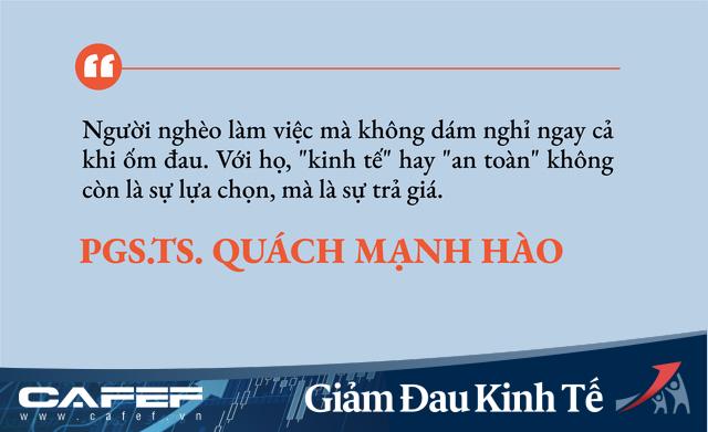 PGS.TS Quách Mạnh Hào: Người nghèo có thể không biết tăng trưởng là gì, nhưng họ rất rõ đóng cửa kinh tế khiến cuộc sống khó khăn như nào!  - Ảnh 3.