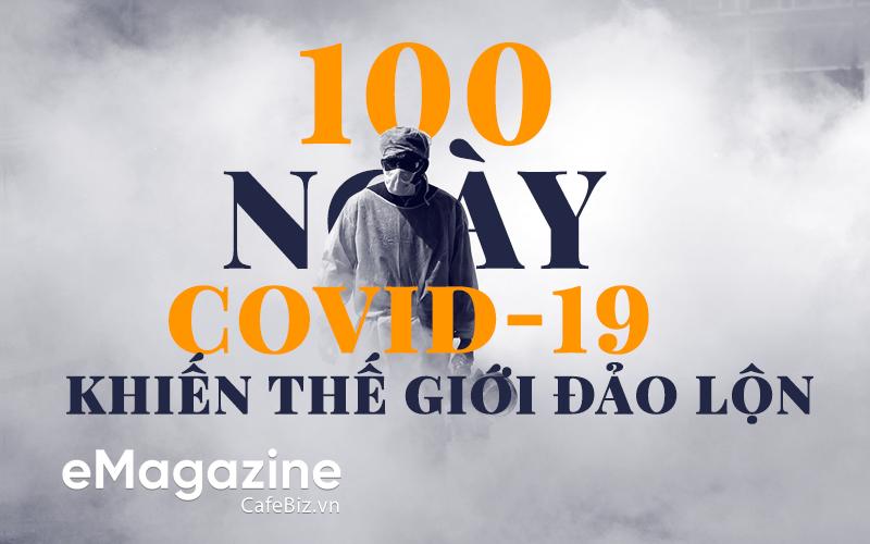 100 ngày Covid-19 khiến thế giới đảo lộn