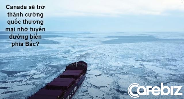 Canada sẽ trở thành cường quốc thương mại hàng đầu thế giới nhờ… biến đổi khí hậu - Ảnh 5.