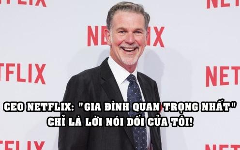 CEO của Netflix: 'Gia đình quan trọng nhất' chỉ là lời nói dối của tôi!