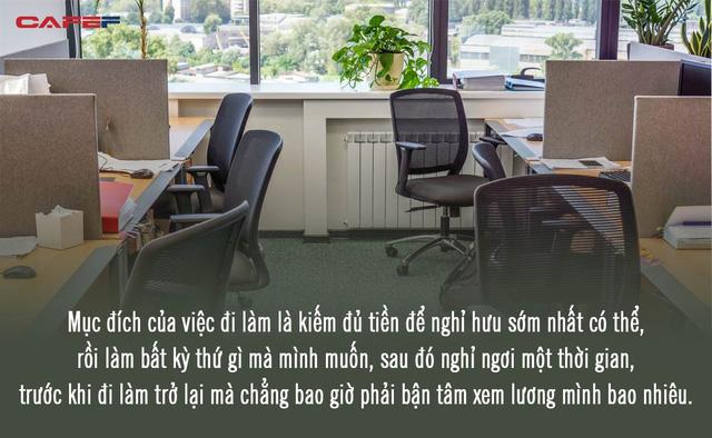 Nỗi hối tiếc lớn nhất của một nhân viên làm thuê: Đi làm không để lấy lương, mà là kiếm đủ tiền đề không phải bận tâm về cuộc sống  - Ảnh 3.