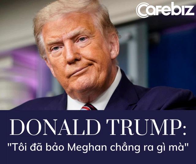 Vụ Meghan nhận 7 triệu USD bóc phốt nhà chồng, cựu Tổng thống Trump: Thấy chưa, tôi từng bảo cô ta chẳng tốt đẹp gì - Ảnh 2.