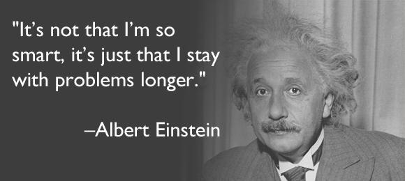 Không phải tôi thực sự thông minh, chỉ là tôi trăn trở với vấn đề lâu hơn mà thôi
