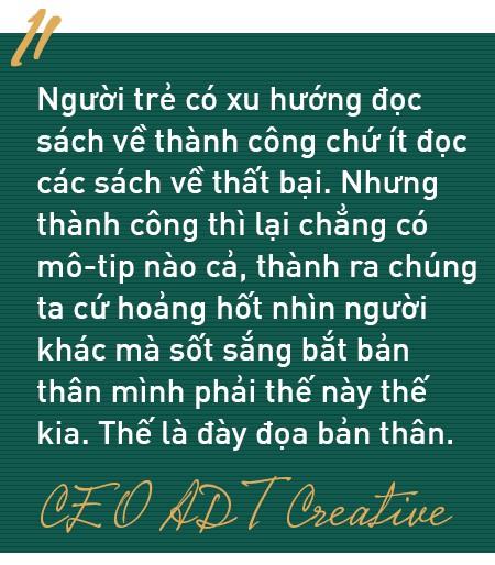 """CEO ADT Creative - đối tác duy nhất của Unity tại Việt Nam: """"Người trẻ Việt khổ quá, mở mắt ra đã gánh áp lực phải thành công. Nên biết mình thiếu sót mới là dấu hiệu đáng mừng"""" - Ảnh 8."""