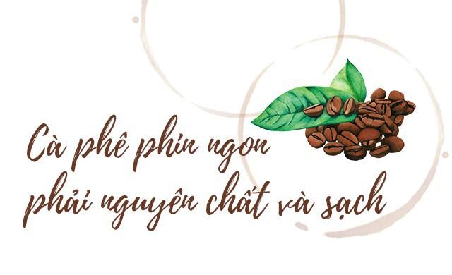 Gu uống cà phê phin của người Việt trong nhịp sống hiện đại: đậm đà, nguyên chất và phải sạch - Ảnh 7.
