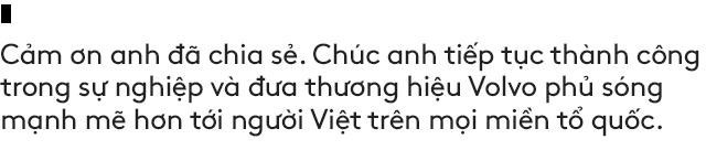 Salesman bán Volvo nhiều nhất Việt Nam tiết lộ bí kíp bán được xe tiền tỷ cho đại gia Việt - Ảnh 19.