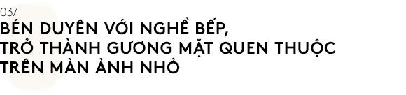 Nguyễn Dzoãn Cẩm Vân - Qua bao truân chuyên để thành Huyền thoại của gian bếp Việt, cuối cùng vì chữ An mà buông bỏ tất cả  - Ảnh 4.