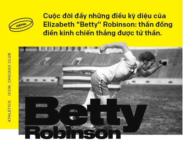 Đôi chân kỳ diệu của Elizabeth Betty Robinson: thần đồng điền kinh chạy vượt mặt tử thần - Ảnh 1.
