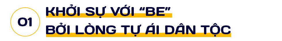"""Founder kiêm CEO Be Group: Tôi khởi sự cùng """"be"""" bởi lòng tự ái của một người Việt Nam và tin rằng """"be"""" sẽ có một chỗ đứng xứng đáng! - Ảnh 1."""