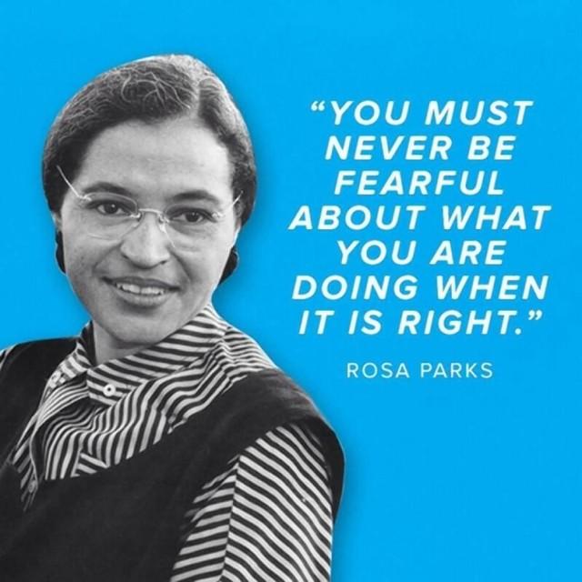 Bạn không phải lo sợ nếu bạn đang làm điều đúng đắn - Rosa Parks.