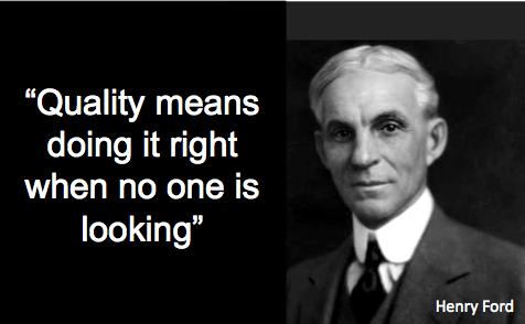 Chất lượng có nghĩa là làm đúng kể cả khi không có ai để ý - Henry Ford.