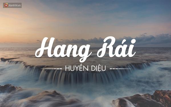 Hang Rái thuộc thôn Thái An, xã Vĩnh Hải, huyện Ninh Hải, tỉnh Ninh Thuận. Nó nằm trên cung đường tỉnh lộ 702 đường đi từ Phan Rang đến Vĩnh Hy và là địa điểm cực kỳ ít người biết. Đã có biết bao nhiêu nhiếp ảnh say lòng trước vẻ đẹp của Hang Rái.
