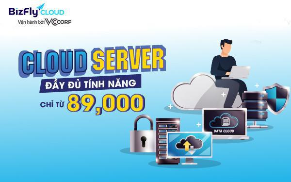 Chỉ từ 89.000đ, sở hữu ngay Cloud Server đầy đủ tính năng cho khách hàng