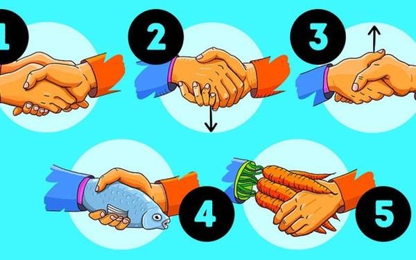 Cách bắt tay cũng chỉ ra tính cách của bạn, rằng bạn là người kiểm soát mọi chuyện hay là dễ bị cuốn theo đối phương