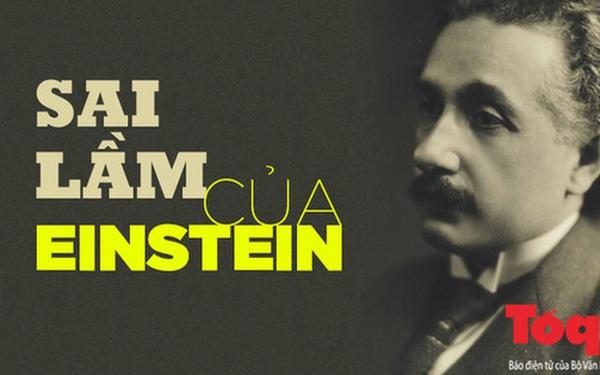 2 sai lầm lớn nhất của Einstein: Bộ óc vĩ đại nào khiến ông 'tâm phục khẩu phục' thừa nhận mình sai?
