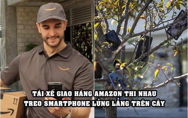 Hành động lạ của hàng loạt tài xế giao hàng Amazon: Treo smartphone lủng lẳng trên cây!