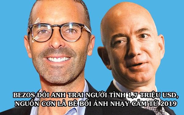 Chẳng nề hà, Jeff Bezos đòi anh ruột của người tình trả 1,7 triệu USD liên quan đến bê bối ảnh 'nhạy cảm'