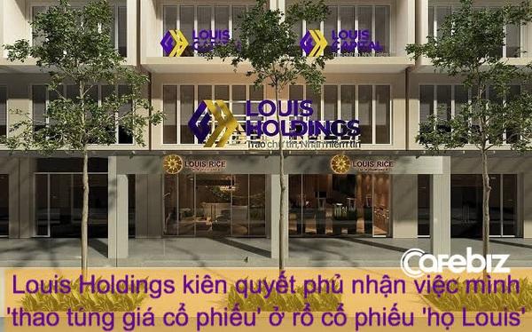 """Lãnh đạo Louis Holdings giải trình chuyện thao túng giá cổ phiếu """"họ Louis"""": Có """"tổ lái"""" nhưng là người ngoài, không phải Chủ tịch Đỗ Thành Nhân"""