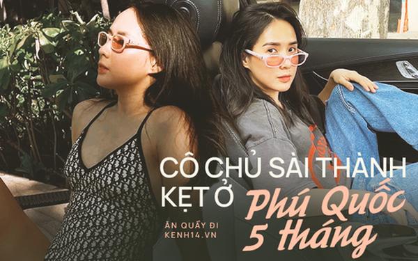 Cô chủ Godmother nổi tiếng Sài Gòn bỗng kẹt 5 tháng ở Phú Quốc: Có thể về nhưng lại... chưa muốn về