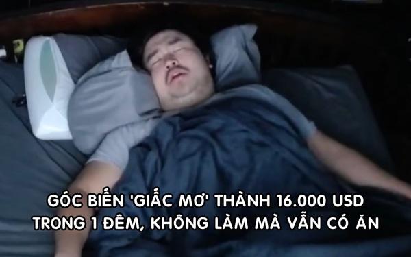 Làm giàu không khó: Livestream nằm ngủ, anh chàng kiếm 16.000 USD 'ngon ơ' chỉ trong 1 đêm