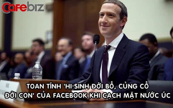 Toan tính trăm triệu 'đô' của Facebook khi 'cạch mặt' nước Úc: Chấp nhận tẩy chay nhưng được lòng giới đầu tư, cuối cùng vẫn là kẻ hưởng lợi