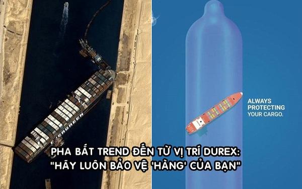 Chiêu marketing 'đu trend' đỉnh cao của Durex: Tung thông điệp 'Hãy luôn bảo vệ hàng của bạn' sau sự cố tàu Ever Given