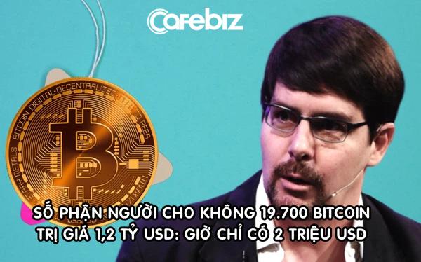 Cuộc sống hiện tại bất ngờ của người từng 'cho không' 19.700 Bitcoin trị giá 1,2 tỷ USD
