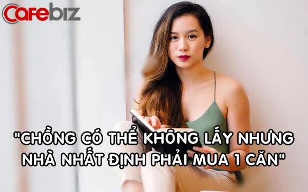 Tâm sự của gái 30: 'Chồng không lấy cũng được nhưng nhất định phải mua nhà'