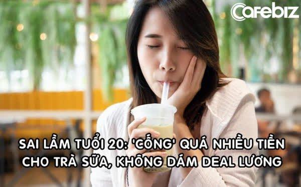 'Sai lầm tiền bạc năm 20 tuổi của tôi: Vung quá nhiều tiền vào trà sữa, không dám deal lương, thưởng với sếp'