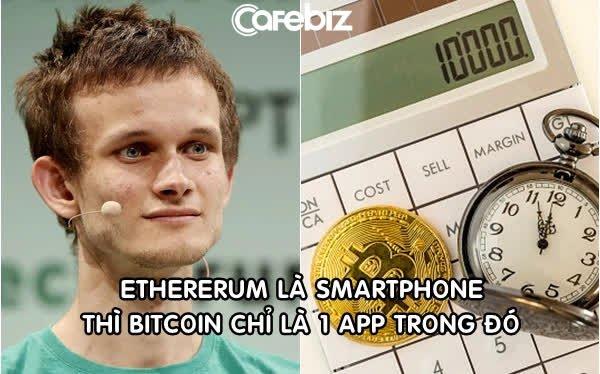 Tỷ phú tiền số trẻ nhất thế giới: Ethereum là smartphone thì Bitcoin chỉ là một ứng dụng trong đó