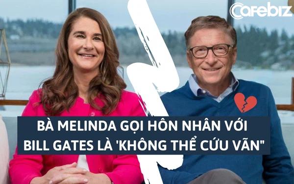 Bà Melinda gọi cuộc hôn nhân với Bill Gates là 'không thể cứu vãn', từ chối hỗ trợ lẫn nhau sau chia tay